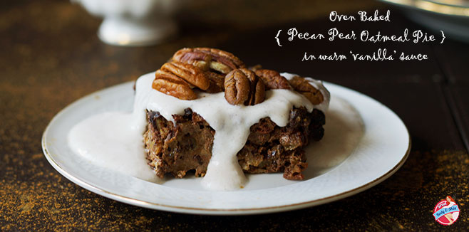 Vegan Oven Baked Pecan Pear Oat Pie with 'Vanilla' Sauce